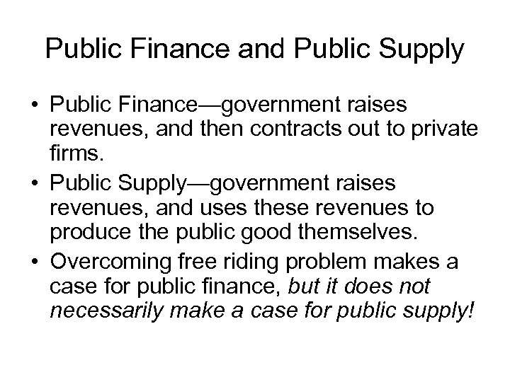 Public Finance and Public Supply • Public Finance—government raises revenues, and then contracts out