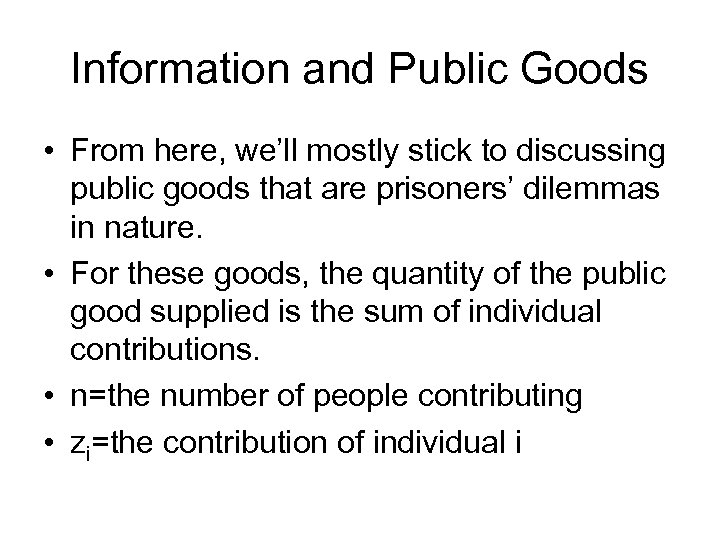 Information and Public Goods • From here, we'll mostly stick to discussing public goods