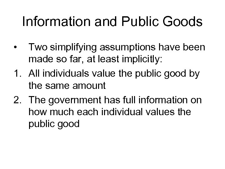 Information and Public Goods • Two simplifying assumptions have been made so far, at