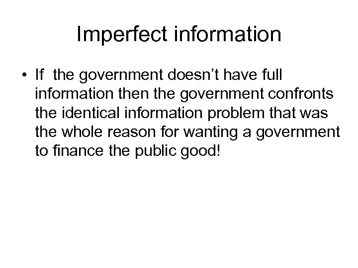 Imperfect information • If the government doesn't have full information the government confronts the