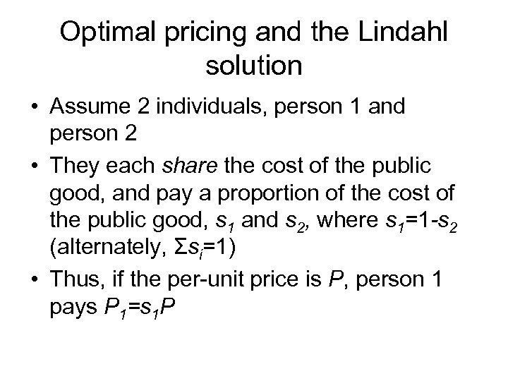 Optimal pricing and the Lindahl solution • Assume 2 individuals, person 1 and person