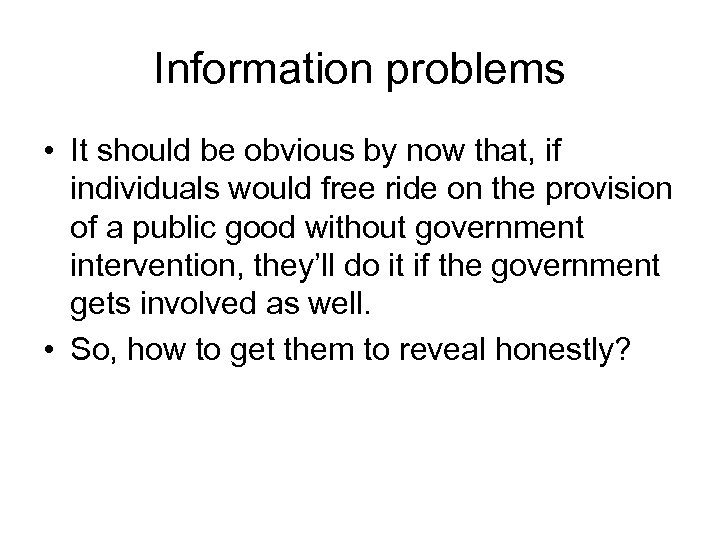 Information problems • It should be obvious by now that, if individuals would free