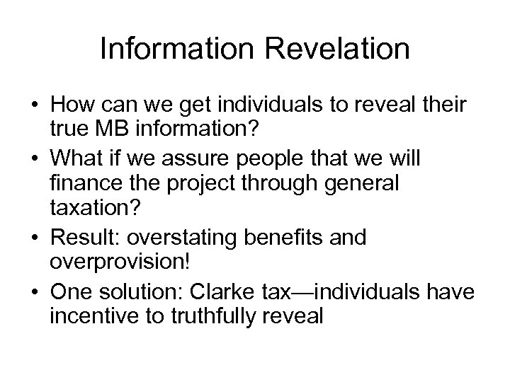 Information Revelation • How can we get individuals to reveal their true MB information?