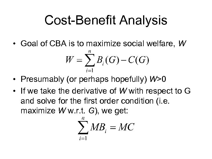 Cost-Benefit Analysis • Goal of CBA is to maximize social welfare, W • Presumably