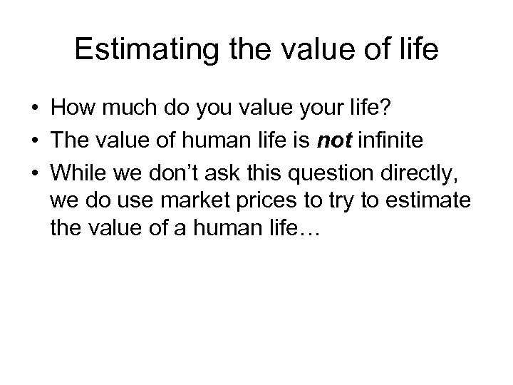 Estimating the value of life • How much do you value your life? •
