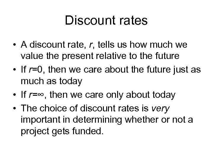 Discount rates • A discount rate, r, tells us how much we value the
