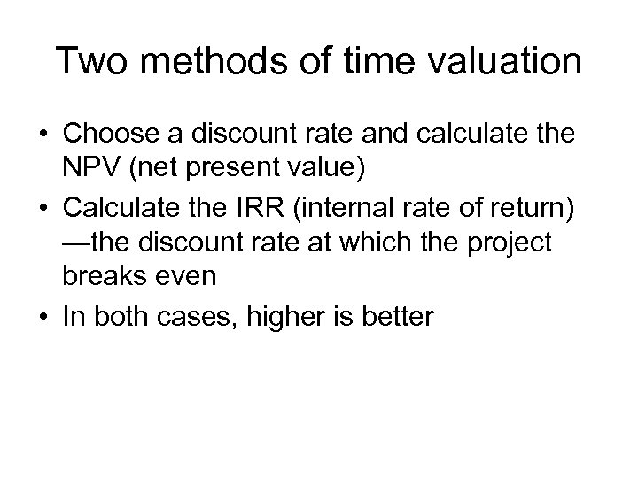 Two methods of time valuation • Choose a discount rate and calculate the NPV