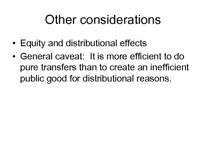 Other considerations • Equity and distributional effects • General caveat: It is more efficient