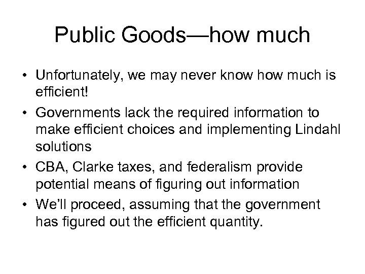 Public Goods—how much • Unfortunately, we may never know how much is efficient! •