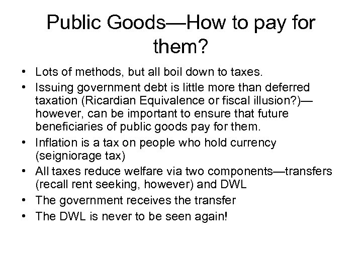 Public Goods—How to pay for them? • Lots of methods, but all boil down