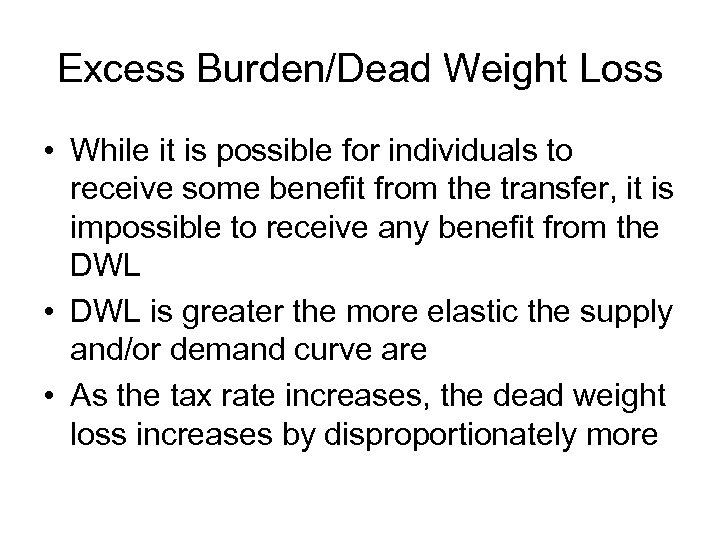 Excess Burden/Dead Weight Loss • While it is possible for individuals to receive some