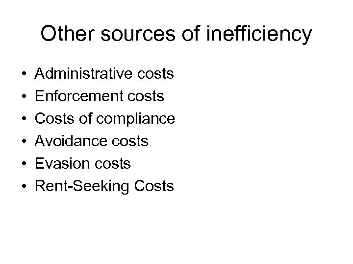 Other sources of inefficiency • • • Administrative costs Enforcement costs Costs of compliance