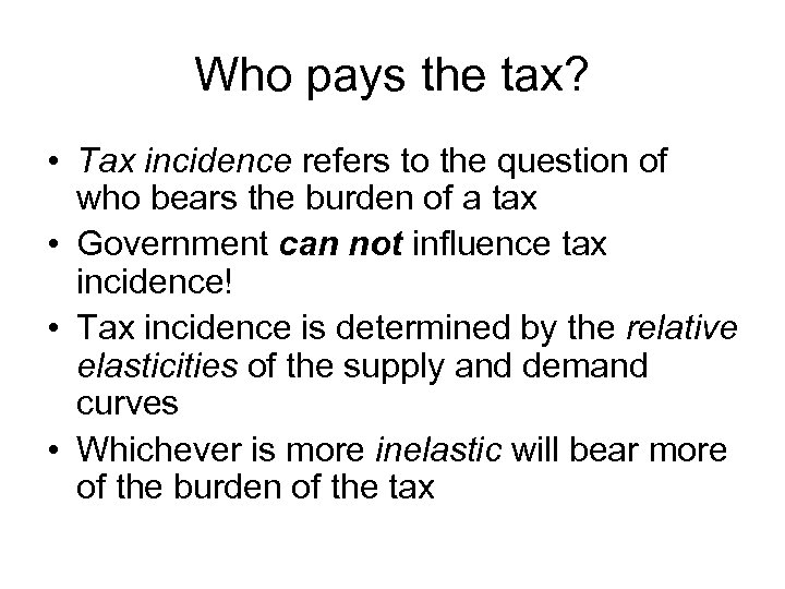 Who pays the tax? • Tax incidence refers to the question of who bears
