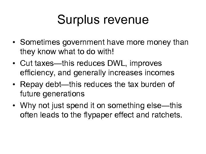 Surplus revenue • Sometimes government have more money than they know what to do