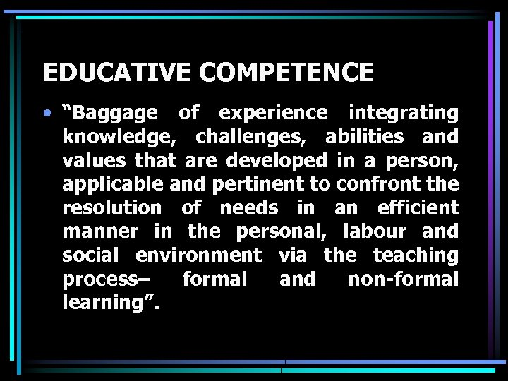 """EDUCATIVE COMPETENCE • """"Baggage of experience integrating knowledge, challenges, abilities and values that are"""