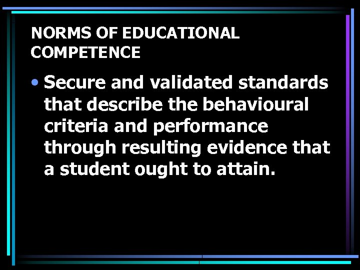 NORMS OF EDUCATIONAL COMPETENCE • Secure and validated standards that describe the behavioural criteria