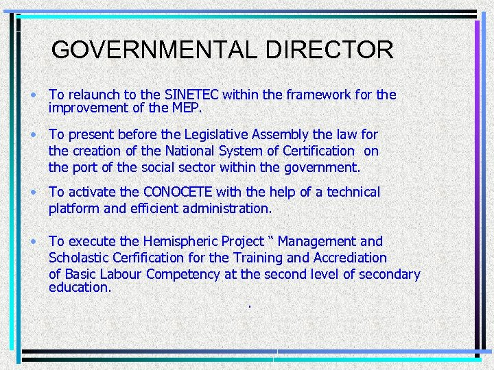 GOVERNMENTAL DIRECTOR • To relaunch to the SINETEC within the framework for the improvement