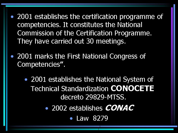 • 2001 establishes the certification programme of competencies. It constitutes the National Commission