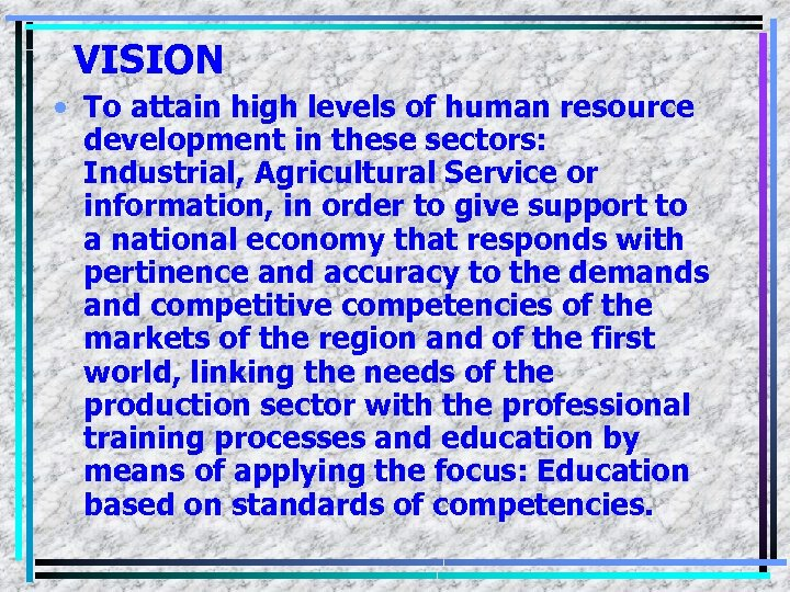 VISION • To attain high levels of human resource development in these sectors: Industrial,