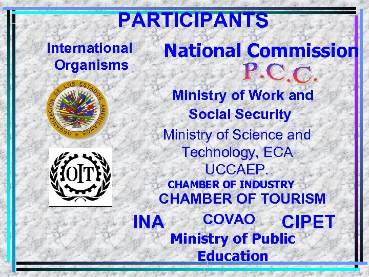 PARTICIPANTS International Organisms National Commission Ministry of Work and Social Security Ministry of Science