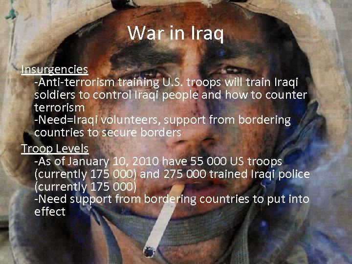 War in Iraq Insurgencies -Anti-terrorism training U. S. troops will train Iraqi soldiers to