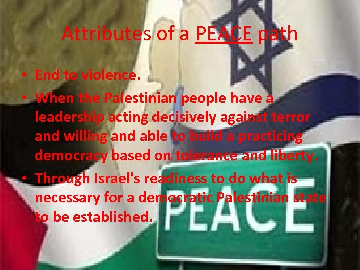 Attributes of a PEACE path • End to violence. • When the Palestinian people