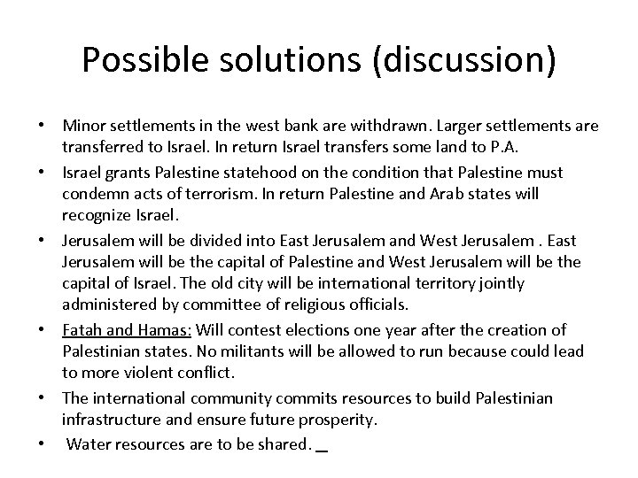 Possible solutions (discussion) • Minor settlements in the west bank are withdrawn. Larger settlements
