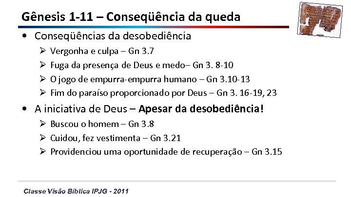 Gênesis 1 -11 – Conseqüência da queda • Conseqüências da desobediência Ø Ø Vergonha