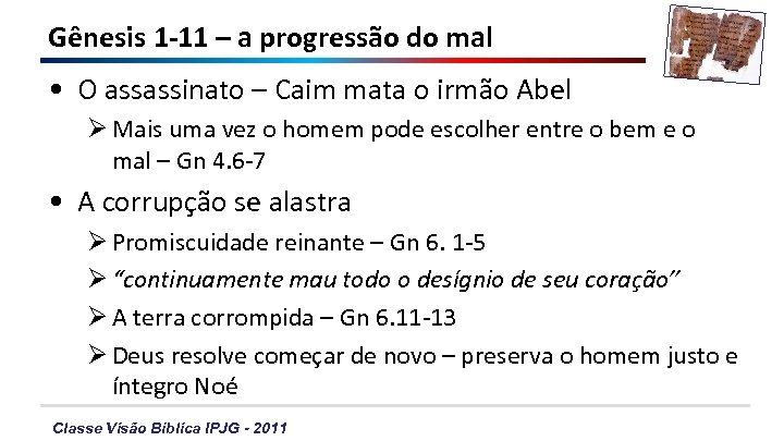 Gênesis 1 -11 – a progressão do mal • O assassinato – Caim mata