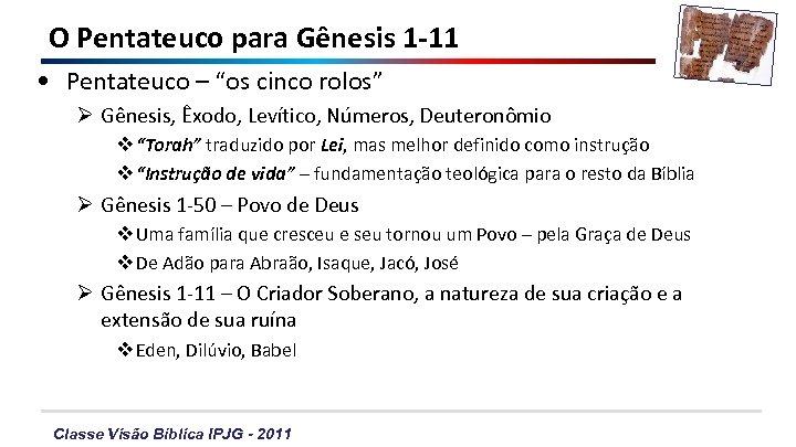 """O Pentateuco para Gênesis 1 -11 • Pentateuco – """"os cinco rolos"""" Ø Gênesis,"""