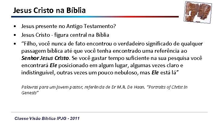 Jesus Cristo na Bíblia • Jesus presente no Antigo Testamento? • Jesus Cristo -