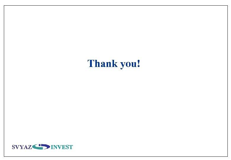 Thank you! SVYAZ INVEST
