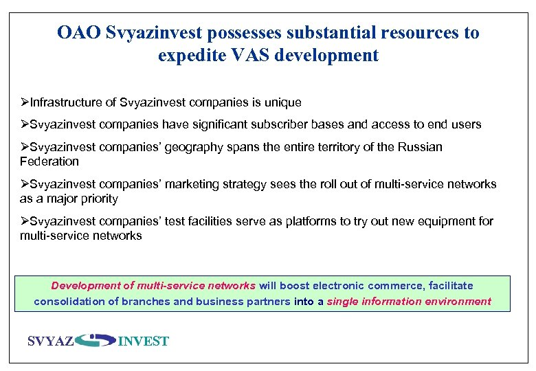 OAO Svyazinvest possesses substantial resources to expedite VAS development ØInfrastructure of Svyazinvest companies is