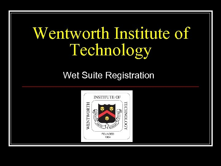 Wentworth Institute of Technology Wet Suite Registration