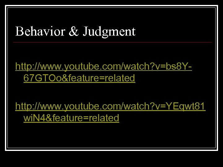 Behavior & Judgment http: //www. youtube. com/watch? v=bs 8 Y 67 GTOo&feature=related http: //www.