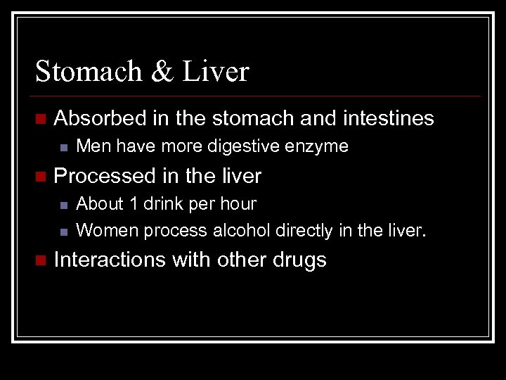 Stomach & Liver n Absorbed in the stomach and intestines n n Processed in