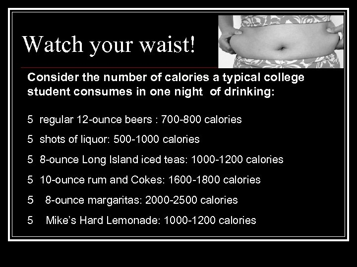 Watch your waist! Consider the number of calories a typical college student consumes in