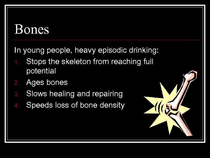 Bones In young people, heavy episodic drinking: 1. Stops the skeleton from reaching full