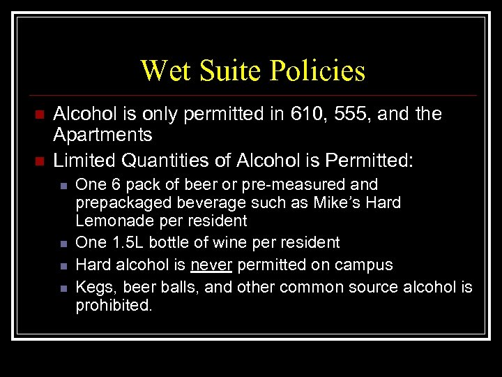 Wet Suite Policies n n Alcohol is only permitted in 610, 555, and the