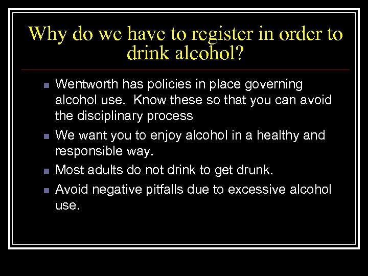 Why do we have to register in order to drink alcohol? n n Wentworth