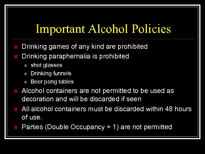 Important Alcohol Policies n n Drinking games of any kind are prohibited Drinking paraphernalia