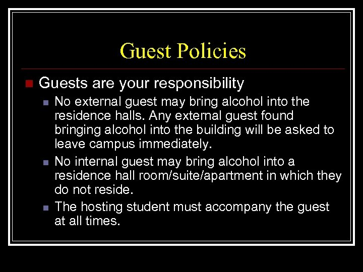 Guest Policies n Guests are your responsibility n n n No external guest may
