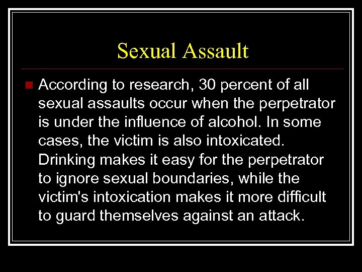 Sexual Assault n According to research, 30 percent of all sexual assaults occur when