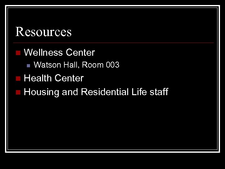 Resources n Wellness Center n Watson Hall, Room 003 Health Center n Housing and