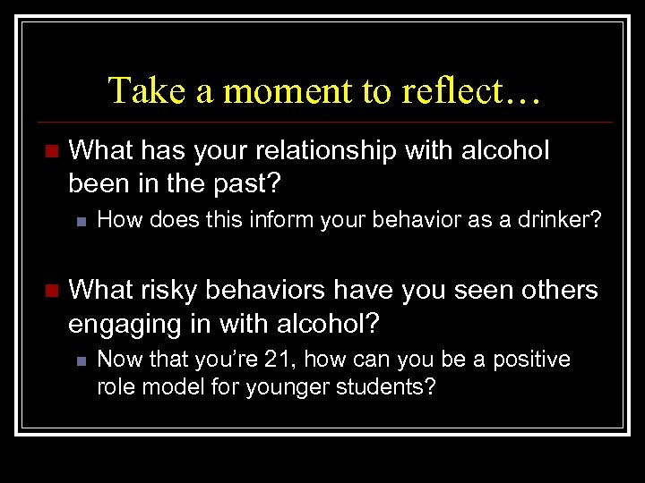Take a moment to reflect… n What has your relationship with alcohol been in