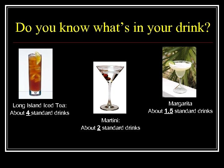 Do you know what's in your drink? Margarita About 1. 5 standard drinks Long