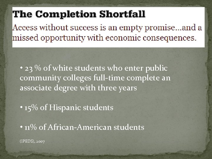 • 23 % of white students who enter public community colleges full-time complete