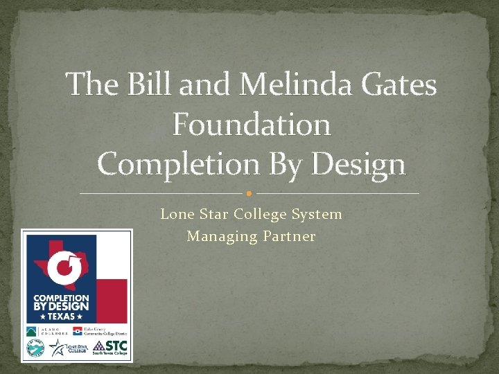 The Bill and Melinda Gates Foundation Completion By Design Lone Star College System Managing