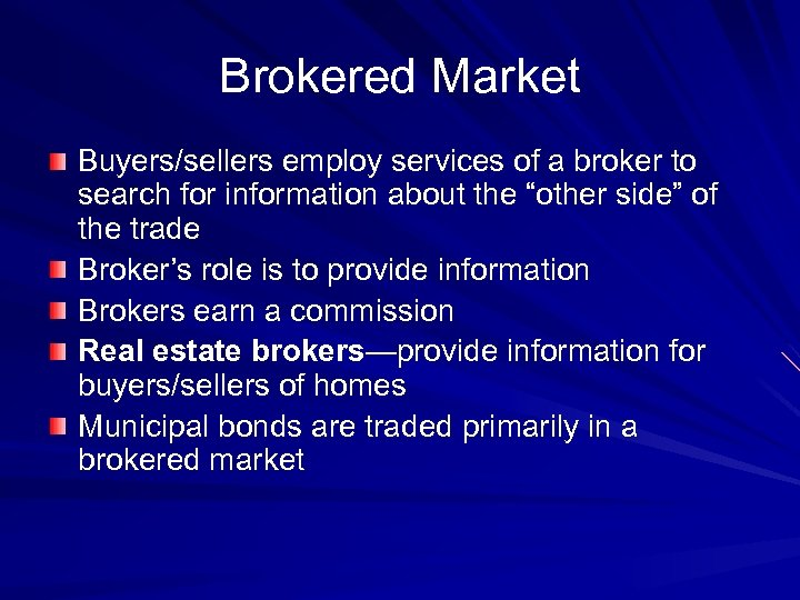Brokered Market Buyers/sellers employ services of a broker to search for information about the
