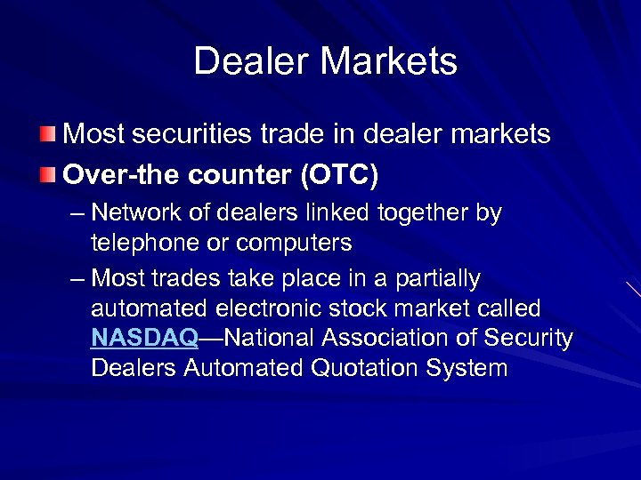 Dealer Markets Most securities trade in dealer markets Over-the counter (OTC) – Network of